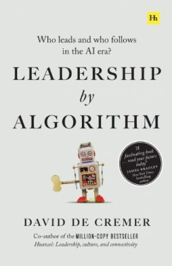 Leadership by Algorithm: Who Leads and Who Follows in the AI Era
