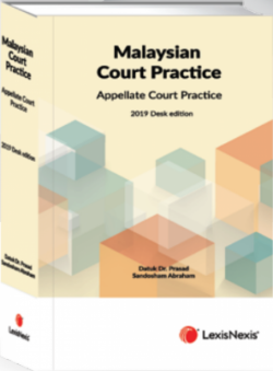 Malaysian Court Practice, Appellate Court Practice – 2019 Desk Edition